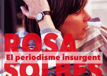 Rosa Solbes, referente del periodismo insurgente