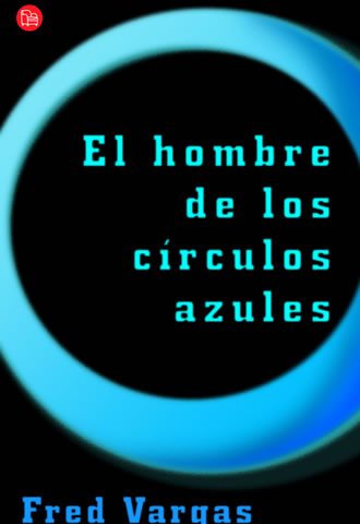 Portada del libro 'El hombre de los círculos azules'de Fred Vargas