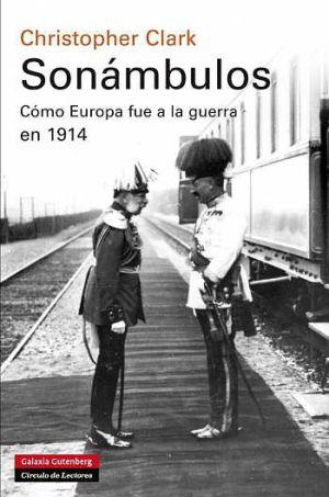 Sonámbulos. Cómo Europa fue a la guerra de 1914. Ed. papel.