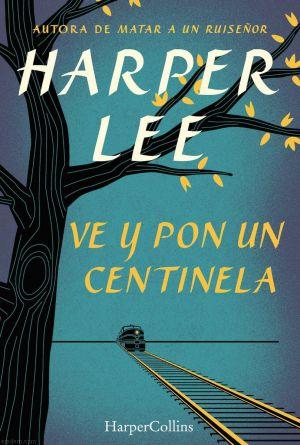 Así comienza 'Ve y pon un centinela', la novela de Harper Lee