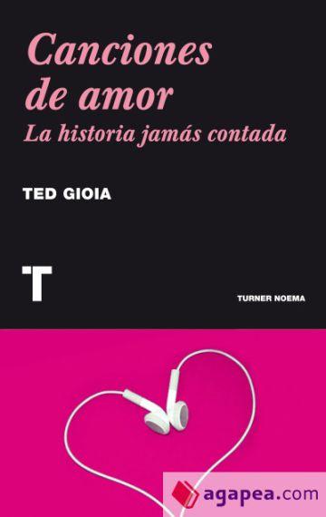 Portada del libro 'Canciones de amor. La historia jamás contada' de Ted Gioia.