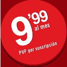 9,99 al mes. PVP por suscripción