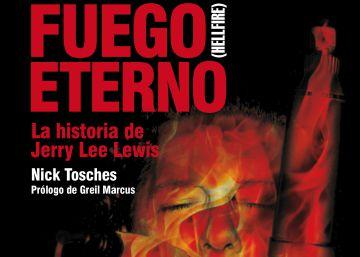 Lectura ICON recomendada: 'Fuego Eterno (la historia de Jerry Lee Lewis)', de Nick Tosches