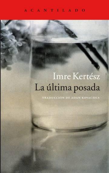 'La última posada'. Imre Kertész. Acantilado. Barcelona, 2016. 296 páginas. 24 euros.