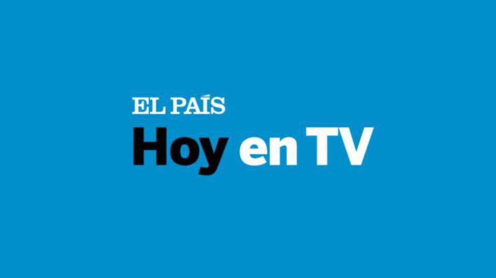 Qué Ver Hoy En Tv Jueves 28 De Febrero De 2019 Televisión El País