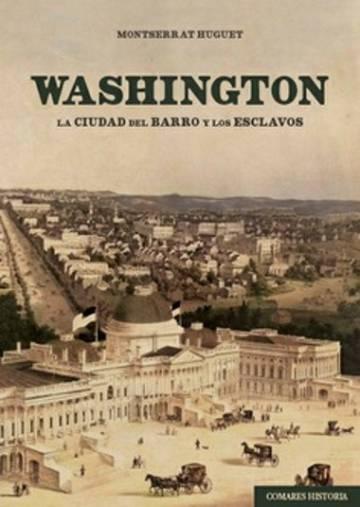 Washington: de los esclavos y los prostíbulos a ser la ciudad más poderosa del mundo