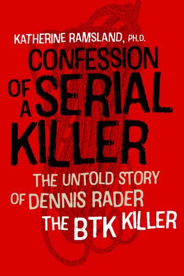 Portada de 'Confession of a serial killer: the untold story of Dennis Rader The BTK killer' (2016), el libro de Katherine Ramsland.