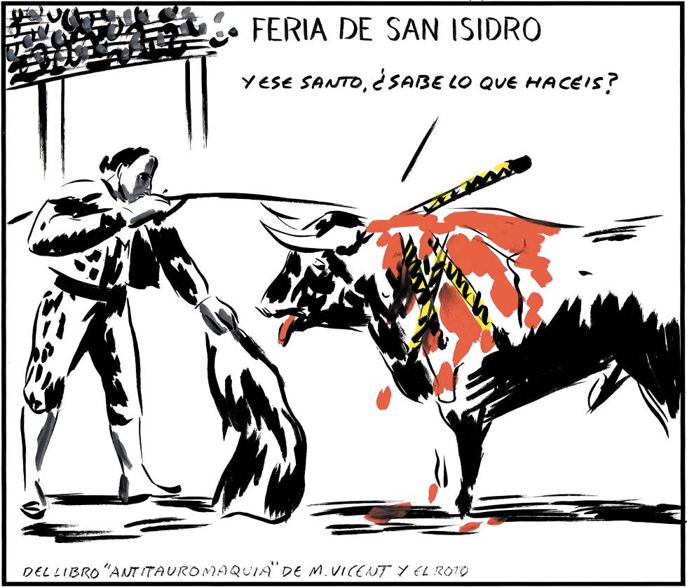FERIA DE SAN ISIDRO - And that saint, does he know what you're doing?  FROM 'ANTITAUROMAQUIA' by M.Vicent and El Roto.