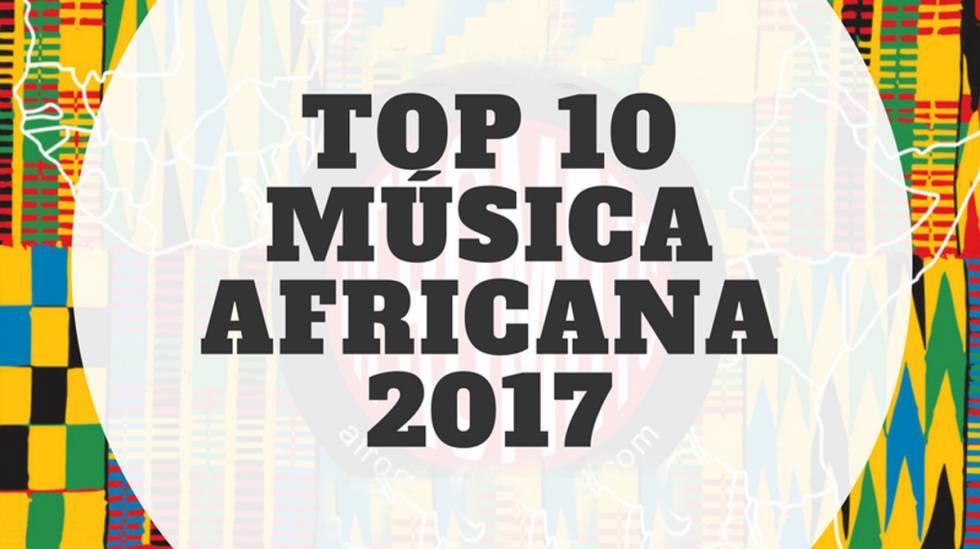 Top 10 Música Africana 2017 Blog Africa No Es Un Pais El