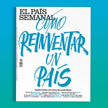Cómo reinventar un país, este domingo, en 'El País Semanal'   EL PAÍS  Semanal