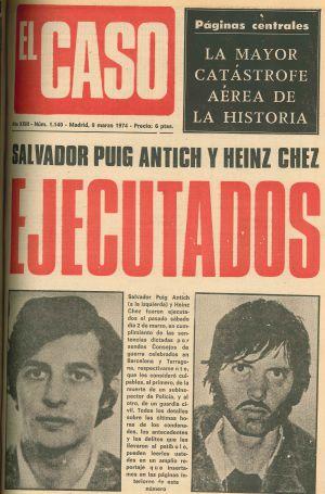Portada de El Caso, semanario especializado en sucesos, con la noticia de la ejecución, el 2 de marzo de 1974, de Puig Antich, en la prisión Modelo de Barcelona, y Heinz Ches (transcrito como Chez), en Tarragona. Fueron los últimos condenados a los que se aplicó en España el garrote vil.